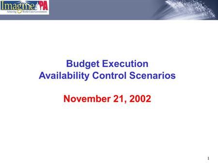 1 Budget Execution Availability Control Scenarios November 21, 2002.