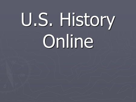 U.S. History Online. What is U.S. History Online? ► U.S. History Online is a database of text, graphics, timelines, primary sources and maps pertaining.