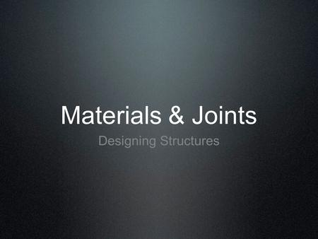 Materials & Joints Designing Structures. Things to consider when designing a structure... 1. Function 2. Aesthetics (how it looks) 3. Safety 4. Cost Efficiency.