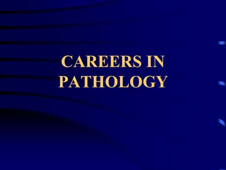 "CAREERS IN PATHOLOGY. PATHOLOGY Pathology is described as ""the study of disease"" or in other words the scientific study of the way things go wrong In."