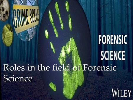 Roles in the field of Forensic Science.  Yes, we live in Suffolk County  Case load for one day In Suffolk, there is a chief M.E. and 4 M.E.s In Suffolk,