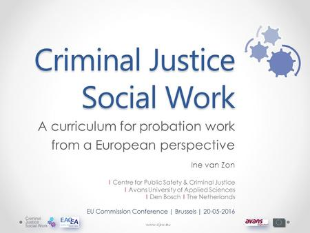 Www.cjsw.eu Criminal Justice Social Work A curriculum for probation work from a European perspective Ine van Zon | Centre for Public Safety & Criminal.
