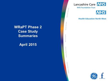 WRaPT Phase 2 Case Study Summaries April 2015. Workforce Repository and Planning Tool (WRaPT) – Overview Case Study Health Education North West (HENW)