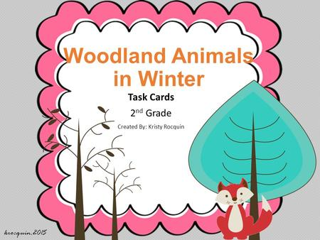 Woodland Animals in Winter Task Cards 2 nd Grade Created By: Kristy Rocquin krocquin.2015.