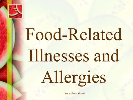 Mr. Adham Ahmed Food-Related Illnesses and Allergies.