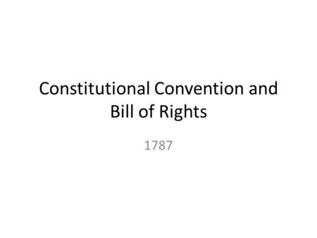 Constitutional Convention and Bill of Rights 1787.