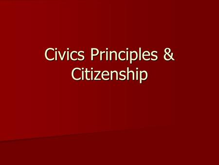 Civics Principles & Citizenship. What is Civics? Civics – study of citizenship, government & the rights and duties of citizens Civics – study of citizenship,