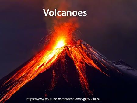 Volcanoes https://www.youtube.com/watch?v=WgktM2luLok.