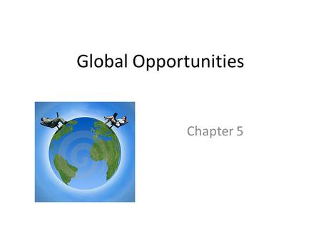 Global Opportunities Chapter 5. In what ways does globalization create new opportunities for identity? We have a chance to expand our identity. We can.