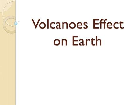 Volcanoes Effect on Earth. An Explosive Impact Flows and Fallout Characteristics ◦ Can flow like an avalanche ◦ Can mix with water to form mudslides ◦