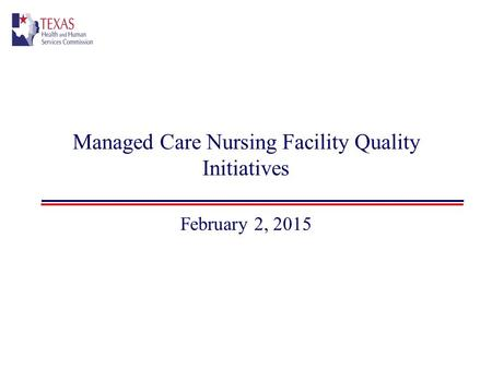 Managed Care Nursing Facility Quality Initiatives February 2, 2015.