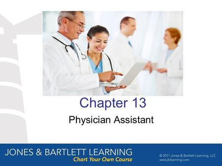 Chapter 13 Physician Assistant. PA Work Description A Physician assistant (PA) is formally trained to provide routine diagnostic, therapeutic, and preventive.