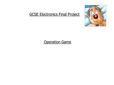 GCSE Electronics Final Project Operation Game. Situation Families often like to test their skill and play competitive games between themselves. They are.