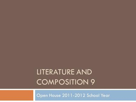 LITERATURE AND COMPOSITION 9 Open House 2011-2012 School Year.
