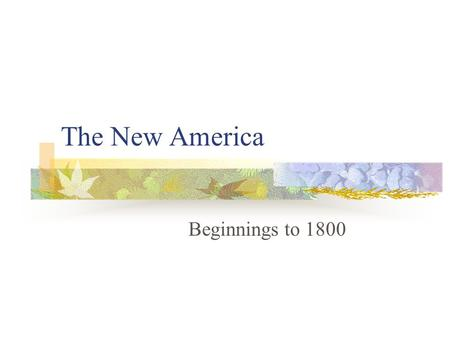 The New America Beginnings to 1800. Essential Questions Across Time p. 6.
