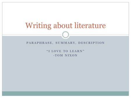 "PARAPHRASE, SUMMARY, DESCRIPTION ""I LOVE TO LEARN"" -TOM NIXON Writing about literature."