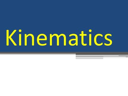 Kinematics. Topic Overview Kinematics is used to analyze the motion of an object. We use terms such as displacement, distance, velocity, speed, acceleration,