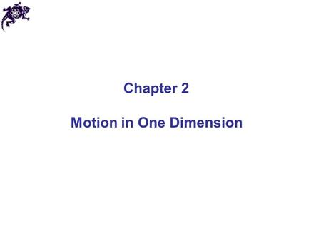 Chapter 2 Motion in One Dimension. Dynamics Dynamics: branch of physics describing the motion of an object and the relationship between that motion and.