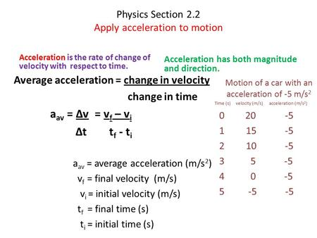 Physics Section 2.2 Apply acceleration to motion Acceleration is the rate of change of velocity with respect to time. Average acceleration = change in.