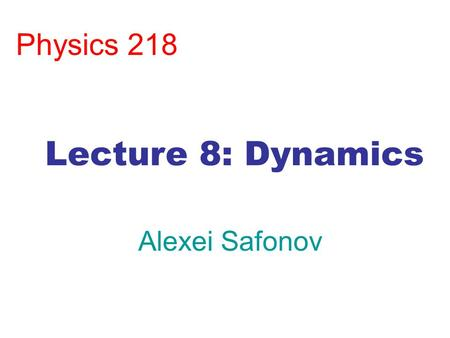 Physics 218 Alexei Safonov Lecture 8: Dynamics. Free Body Diagrams Same tricks as in Chapters 1-3: 1.Draw a diagram: Draw each force on an object separately!