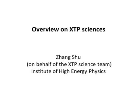 Overview on XTP sciences Zhang Shu (on behalf of the XTP science team) Institute of High Energy Physics.