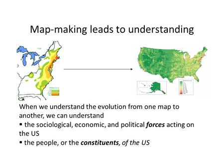 Map-making leads to understanding When we understand the evolution from one map to another, we can understand  the sociological, economic, and political.