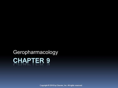 Copyright © 2016 by Elsevier, Inc. All rights reserved. Geropharmacology.