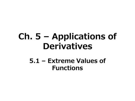 Ch. 5 – Applications of Derivatives 5.1 – Extreme Values of Functions.