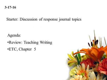 3-17-16 Review: Teaching Writing ETC, Chapter 5 Agenda: Starter: Discussion of response journal topics.