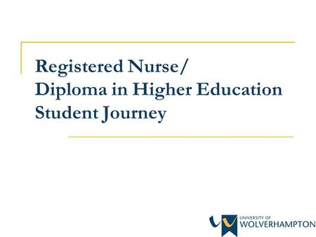 Registered Nurse/ Diploma in Higher Education Student Journey.