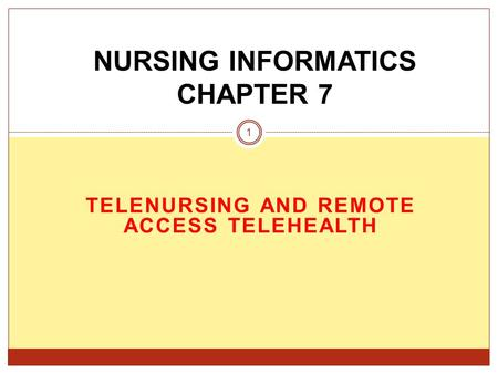 TELENURSING AND REMOTE ACCESS TELEHEALTH NURSING INFORMATICS CHAPTER 7 1.