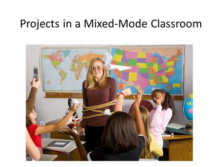 Projects in a Mixed-Mode Classroom. What Was Most Challenging About Implementing Innovation? Projects in a Mixed-Mode Classroom.
