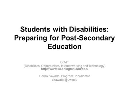 Students with Disabilities: Preparing for Post-Secondary Education DO-IT (Disabilities, Opportunities, Internetworking and Technology)