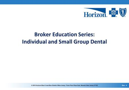 © 2016 Horizon Blue Cross Blue Shield of New Jersey. Three Penn Plaza East, Newark, New Jersey 07105 Broker Education Series: Individual and Small Group.