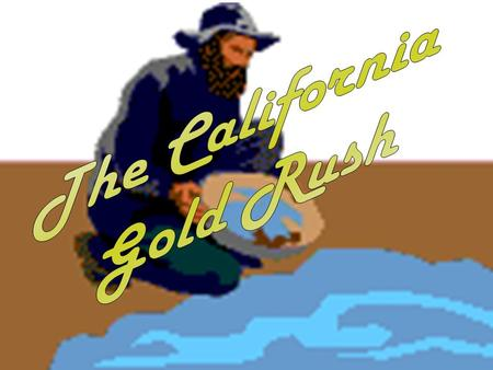 Changing the American Dream How did the California Gold Rush change the American Dream? –Originally the American Dream was the simple life. Land, Family,