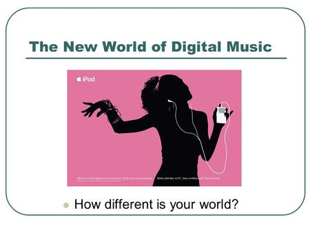 The New World of Digital Music How different is your world?