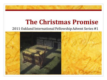 The Christmas Promise 2011 Oakland International Fellowship Advent Series #1.