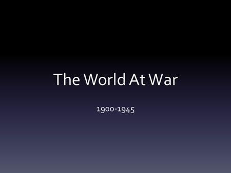 The World At War 1900-1945. World War I Long-Term Causes (MAIN) Militarism- leads to large standing armies Alliances- divides Europe Imperialism- deepens.