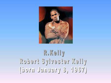 Background to his career… Born in the south side of Chicago, Illinois. Kelly was the third of four children. He was almost brought up by his mother alone.