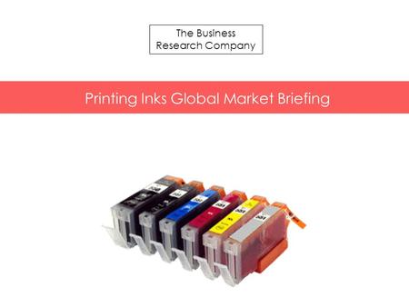 The Business Research Company Printing Inks Global Market Briefing.
