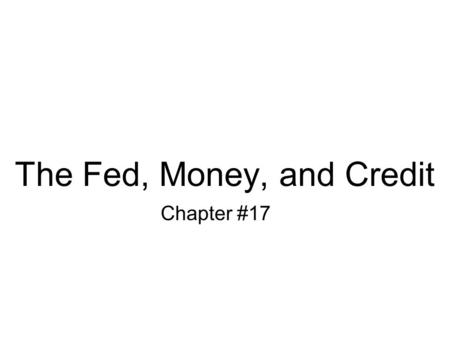 The Fed, Money, and Credit Chapter #17. Money Stock Determination Money supply consists mainly of deposits at banks  Fed does not control directly –A.