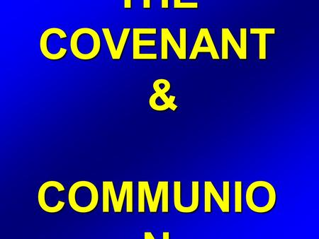 THE COVENANT & COMMUNIO N. Galatians 3 15 Brethren, I speak after the manner of men; Though it be but a man's covenant, yet if it be confirmed, no man.
