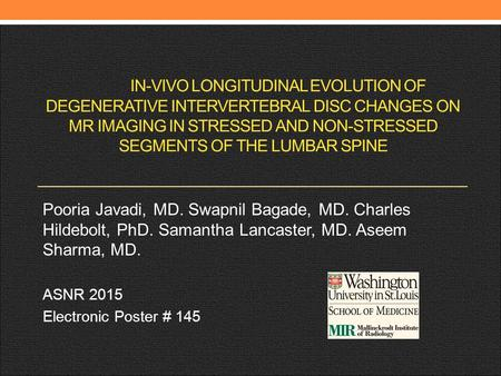 IN-VIVO LONGITUDINAL EVOLUTION OF DEGENERATIVE INTERVERTEBRAL DISC CHANGES ON MR IMAGING IN STRESSED AND NON-STRESSED SEGMENTS OF THE LUMBAR SPINE Pooria.