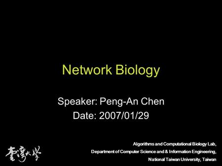 Algorithms and Computational Biology Lab, Department of Computer Science and & Information Engineering, National Taiwan University, Taiwan Network Biology.