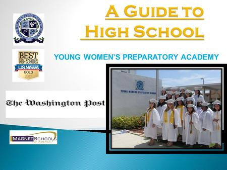 YOUNG WOMEN'S PREPARATORY ACADEMY.  4-year, 24-credit program  G.P.A.  FSA and NGSSS  Advanced Placement (AP)  Dual Enrollment  Associate in Arts.