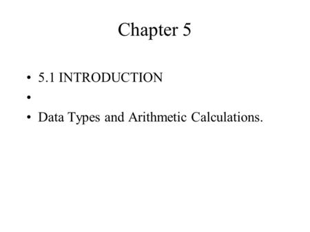 Chapter 5 5.1 INTRODUCTION Data Types and Arithmetic Calculations.
