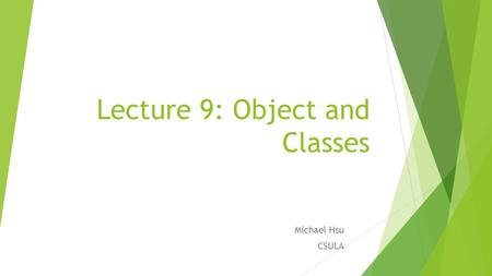 Lecture 9: Object and Classes Michael Hsu CSULA. 2 OO Programming Concepts Object-oriented programming (OOP) involves programming using objects. An object.