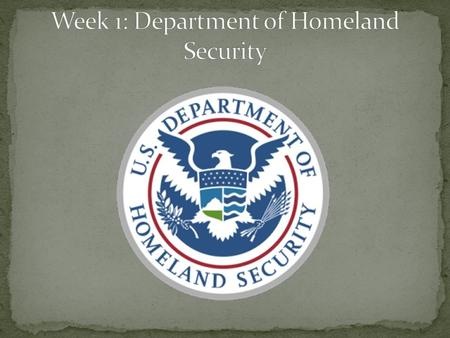November 19, 2002 – Congress passed the Homeland Security Act of 2002, creating a new cabinet-level agency DHS activated in early 2003 Original Mission.