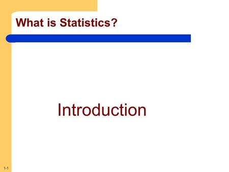 1-1 What is Statistics? Introduction. 1-2 What is Meant by Statistics? In the more common usage, statistics refers to numerical information Examples: