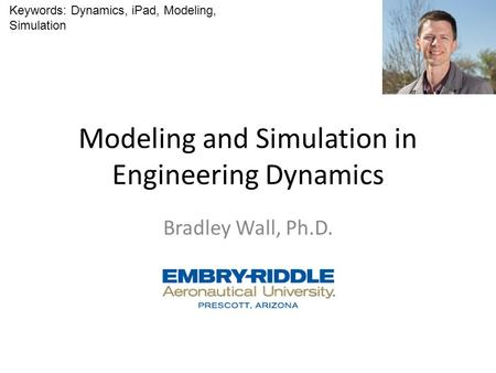 Modeling and Simulation in Engineering Dynamics Bradley Wall, Ph.D. Keywords: Dynamics, iPad, Modeling, Simulation.